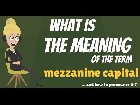 What is MEZZANINE CAPITAL? What does MEZZANINE CAPITAL mean? MEZZANINE CAPITAL meaning