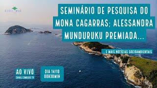 Seminário de pesquisa do MoNa Cagarras; Alessandra Munduruku premiada e mais... - VERDE MAR #79