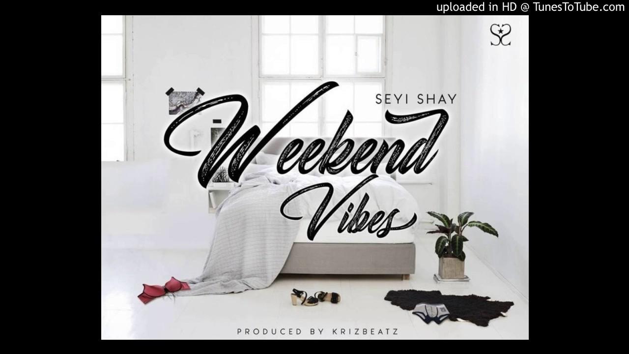 Seyi Shay – Weekend Vibes (prod  Krizbeatz)