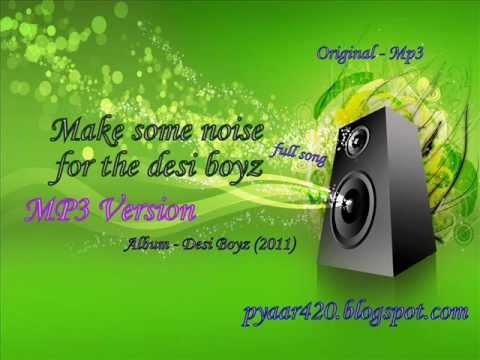 Make some noise for the desi boyz - MP3 Version- Original - Title Track - Full Song - Desi Boyz