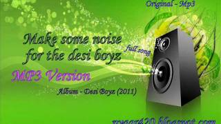 Make some noise for the desi boyz - MP3 Version- Original - Title Track - Full Song - Desi Boyz