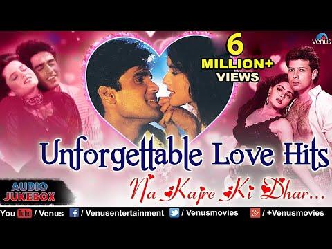 Unforgettable Love Hits   Na Kajre Ki Dhar   Bollywood Romantic Songs   Best Hindi Songs   JUKEBOX