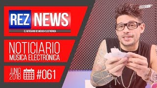 REZ NEWS [01.JUN.2018] Noticiario música electrónica #061