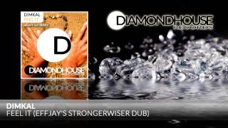 Dimkal - Feel It (Effjay´s StrongerWiser Dub Mix) / Diamondhouse Records
