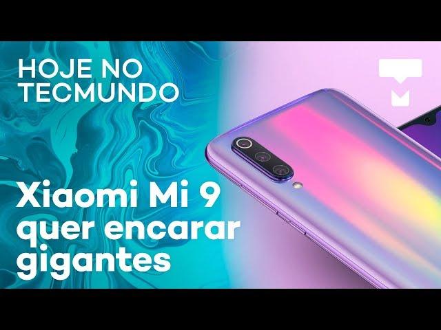 Xiaomi Mi 9, perguntas respondidas e mais - Hoje no TecMundo