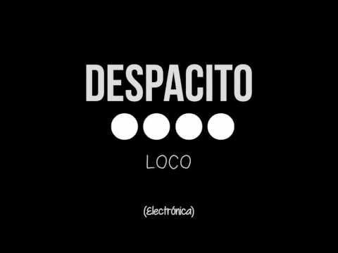 Despacito Electrónica LOCO 2017 muy buena good music electro