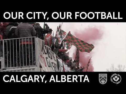 Our City, Our Football | Calgary, Alberta, Canada | Cavalry FC Of The Canadian Premier League