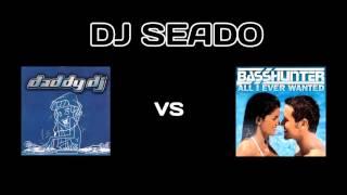 Daddy DJ vs All I Ever Wanted (DJ Seado Mashup)