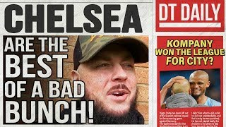 CHELSEA ARE THE BEST OF A BAD BUNCH! | DT DAILY