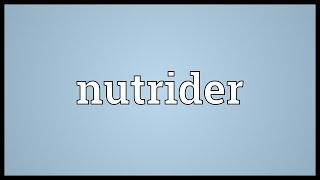Nutrider Meaning