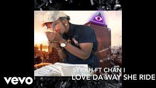 Baixar Chan I, Sykah - Love Da Way She Ride (Official Audio)