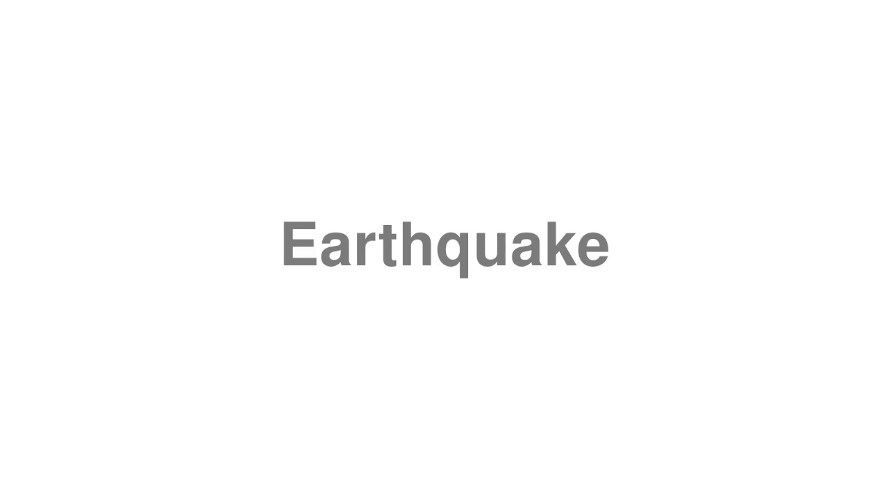 "How to pronounce ""Earthquake"" [Video]"