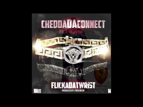 "Chedda Da Connect Ft. T-Wayne ""Flicka DaT Wrist"""