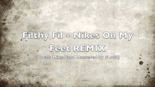 Filthy Fil - Nikes On My Feet REMIX (Vocals Mixed and Mastered by SLoth)