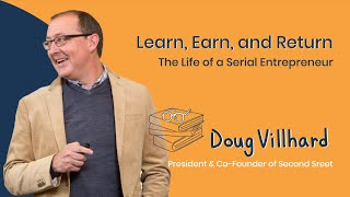 24. Learn, Earn, and Return – The Life of a Serial Entrepreneur – Doug Villhard