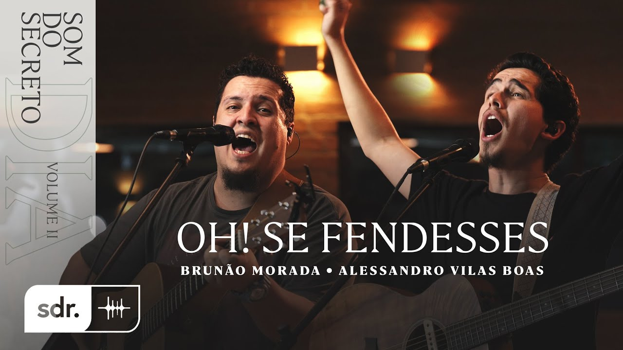 SOM DO SECRETO VOL.2: DIA | OH! SE FENDESSES - ALESSANDRO VILAS BOAS + BRUNÃO MORADA | SOM DO REINO