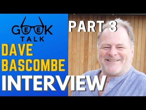 Dave Bascombe Interview (Part 3)   GEEK TALK