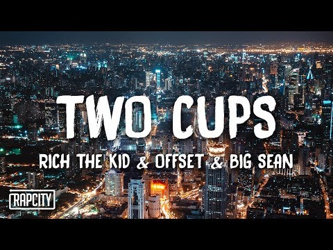 Rich The Kid – Two Cups ft. Offset & Big Sean (Lyrics)
