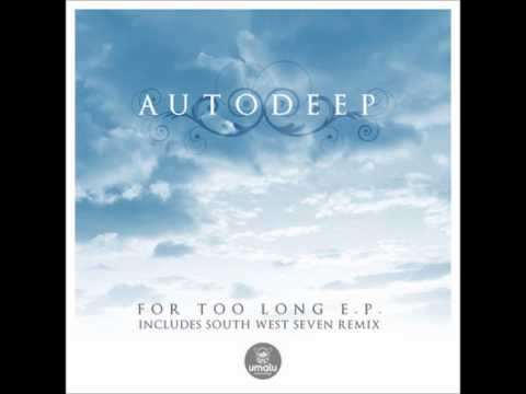 Autodeep - For Too Long (South West Seven Remix)