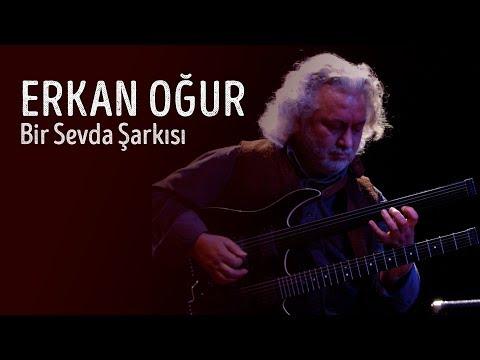 Erkan Oğur - Bir sevda şarkısı