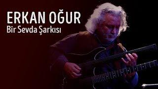 Erkan Oğur Bir sevda şarkıs