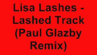 Lisa Lashes - Lashed Track (Paul Glazby Remix)