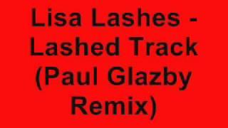 Lisa Lashes - Lashed Track (Paul Glazby Remix)