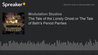 The Tale of the Lonely Ghost or The Tale of Beth's Period Panties