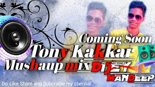 Tony kakkar Mushaup Mix song 💕 full Bass Dj Mandeep 💕 Coming Soon Mushaup Remix Song