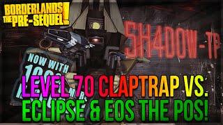 Borderlands The Pre-Sequel: My Level 70 Claptrap vs. Eclipse & EOS The POS!