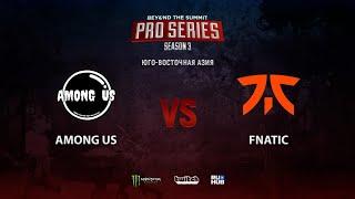 Among Us vs Fnatic, BTS Pro Series 3: SEA, bo2, game 2 [Mortalles]