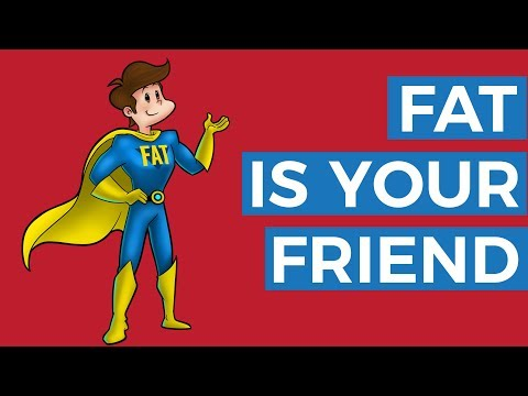 FAT IS YOUR FRIEND!