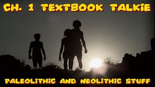 Ch 1 Textbook Talkie: Paleolithic and Neolithic Stuff