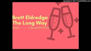Brett Eldredge - The Long Way REMIX D.Batish