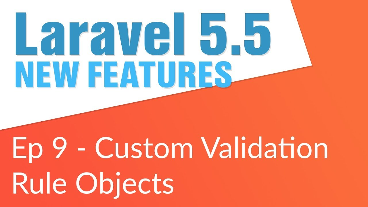 Custom Validation Rule Objects (9/14) - Laravel 5 5 New Features
