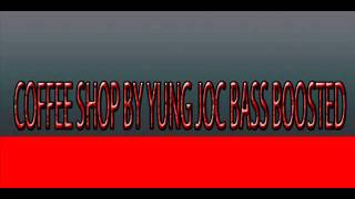 Yung Joc ft Gorilla Zoe - Coffee Shop (BASS BOOSTED)