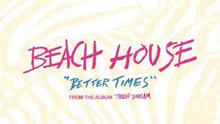Better Times - Beach House (OFFICIAL AUDIO)