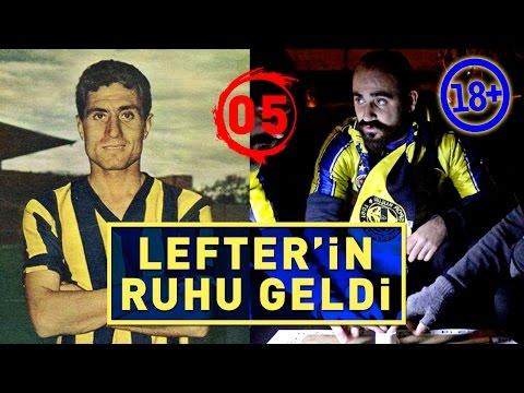 FENERBAHÇE 'Lİ LEFTER 'İN RUHUNU ÇAĞIRDIK! (+18)
