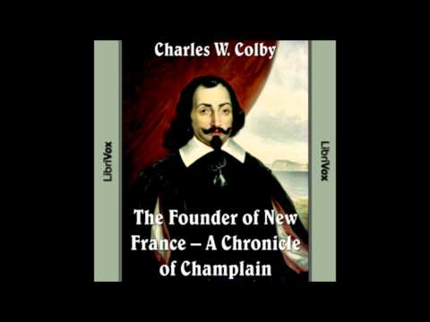 The Founder of New France -- A Chronicle of Champlain CHAMPLAIN