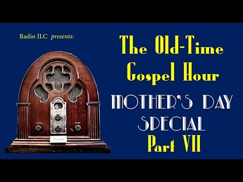 Old-Time Gospel Hour Mother's Day Special, part VII - ILC Radio Theater