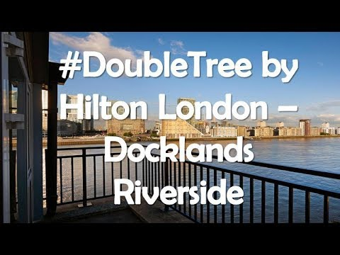 DoubleTree by Hilton London – Docklands Riverside, United Kingdom.