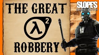 The Great Half Life 2 Robbery - SGR