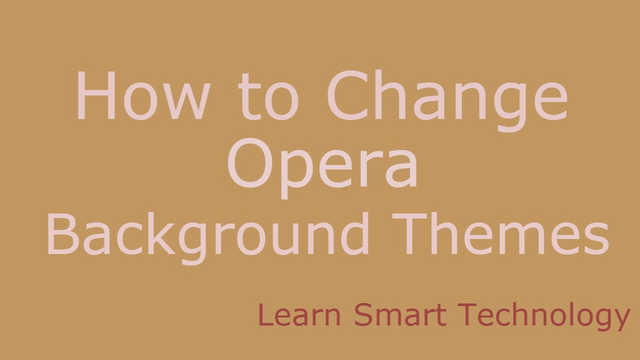 Google themes opera - How To Change Opera Browser Background Themes 2016