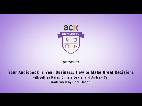 ACX University Presents: Your Audiobook is Your Business: How to Make Great Decisions
