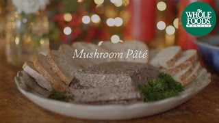 Mushroom Pate Recipe L Homemade Holiday L Whole Foods Market