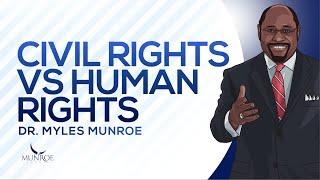 Civil Rights vs Human Rights | Dr. Myles Munroe