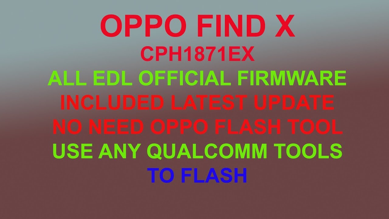 OPPO FIND X CONVERTED OFFICIAL EDL FIRMWARE , NO NEED OPPO FLASH TOOL, USE  ANY QUALCOMM TOOL