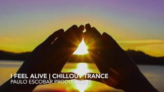 I feel alive | chillout trance| Paulo Escobar Productions 2016