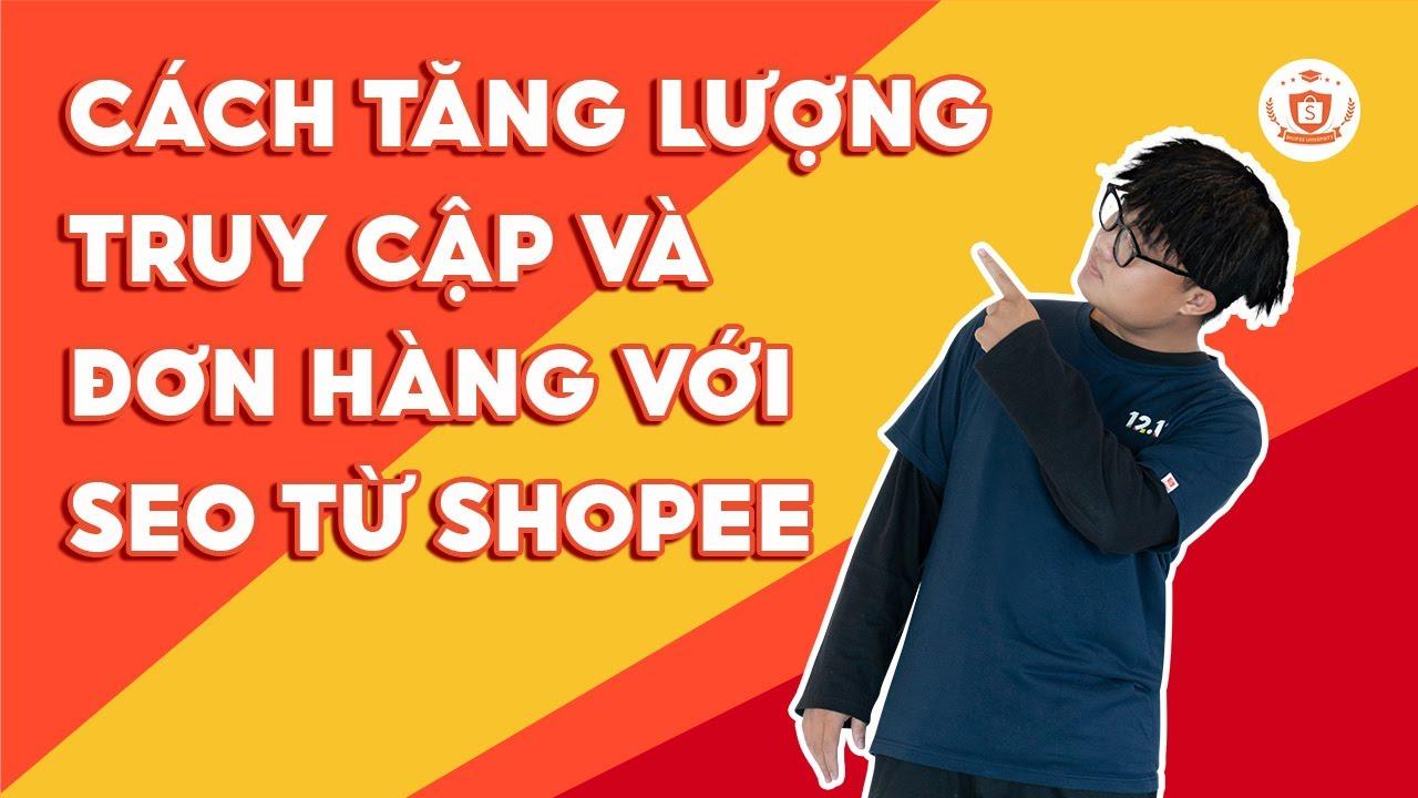 Cách tăng lượng truy cập và đơn hàng với SEO từ Shopee | Shopee Uni