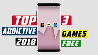 3 Most Addictive Games For Android 2018